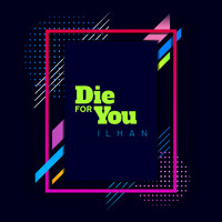 ILHAN - Die for You