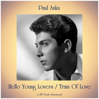 Paul Anka - Hello Young Lovers / Train Of Love (Remastered 2019)