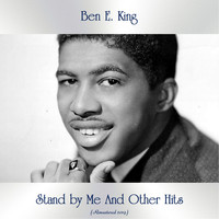 Ben E. King - Stand by Me And Other Hits (All Tracks Remastered)