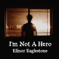 Elinor Eaglestone / - I'm Not A Hero