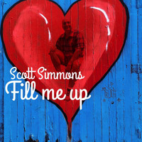 Scott Simmons - Fill Me Up
