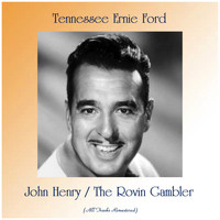 Tennessee Ernie Ford - John Henry / The Rovin Gambler (All Tracks Remastered)