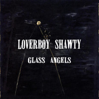 loverboy shawty - Glass Angels (Explicit)
