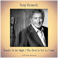 Tony Bennett - Tender Is the Night / The Best Is Yet to Come (Remastered 2019)