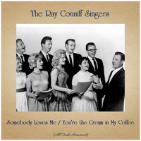 The Ray Conniff Singers - Somebody Loves Me / You're the Cream in My Coffee (All Tracks Remastered)