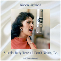 Wanda Jackson - A Little Bitty Tear / I Don't Wanta Go (All Tracks Remastered)