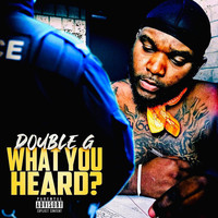 Double G - What You Heard (Explicit)