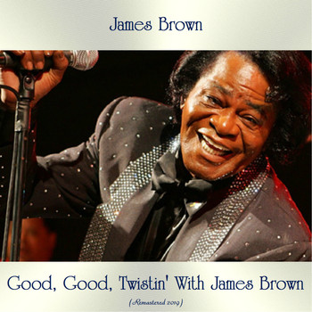 James Brown - Good, Good, Twistin' With James Brown (Remastered 2019)