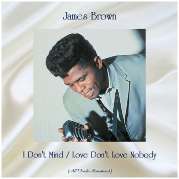 James Brown - I Don't Mind / Love Don't Love Nobody (Remastered 2019)