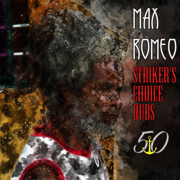 Max Romeo - Striker's Choice Dubs (Bunny 'Striker' Lee 50th Anniversary Edition)