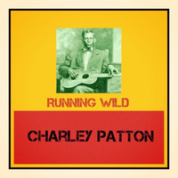 Charley Patton - Running Wild