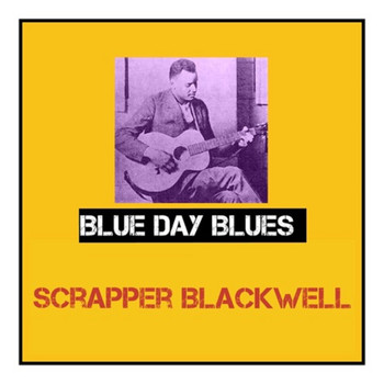 Scrapper Blackwell - Blue Day Blues