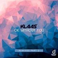 Klaas - Ok Without You (Remixes, Pt. 2)