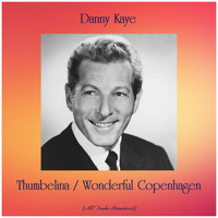 Danny Kaye - Thumbelina / Wonderful Copenhagen (All Tracks Remastered)