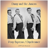 Danny And The Juniors - Pony Express / Daydreamer (Remastered 2019)