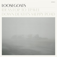 Loosegoats - Ideas for to Travel Down Death's Merry Road