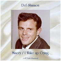 Del Shannon - Misery / I Wake up Crying (All Tracks Remastered)