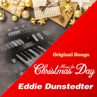 Eddie Dunstedter - Music for Christmas Day (Original Songs) (Original Songs)