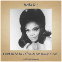 Eartha Kitt - I Want to Be Evil / C'est Si Bon (It's so Good) (All Tracks Remastered)