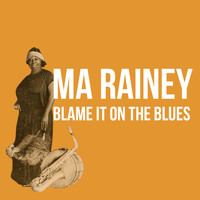 Ma Rainey - Blame It on the Blues
