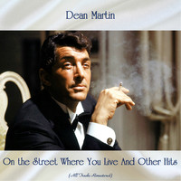 Dean Martin - On the Street Where You Live And Other Hits (All Tracks Remastered)