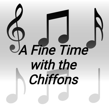THE CHIFFONS - A Fine Time with the Chiffons