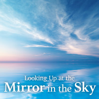 Relaxing BGM Project - Looking up at the Mirror in the Sky