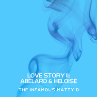 The Infamous Matty D - Love Story II: Abelard & Heloise
