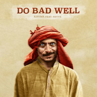 KSHMR - Do Bad Well (feat. Nevve)