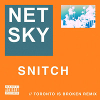 Netsky - Snitch (Toronto Is Broken Remix [Explicit])