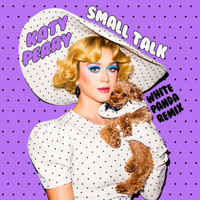 Katy Perry - Small Talk (White Panda Remix)