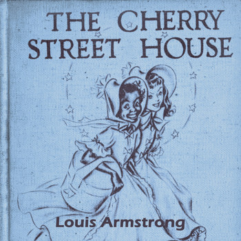 Louis Armstrong & His Orchestra - The Cherry Street House