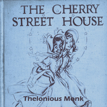 Thelonious Monk - The Cherry Street House