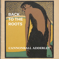 Cannonball Adderley - Back to the Roots