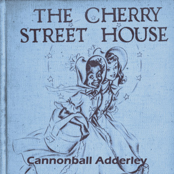 Cannonball Adderley - The Cherry Street House