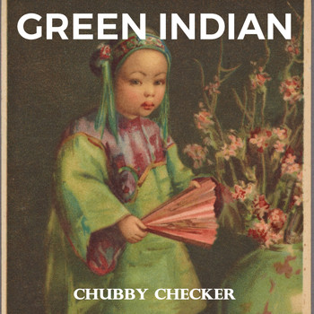 Chubby Checker - Green Indian
