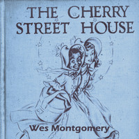 Wes Montgomery - The Cherry Street House