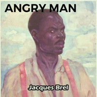 Jacques Brel - Angry Man