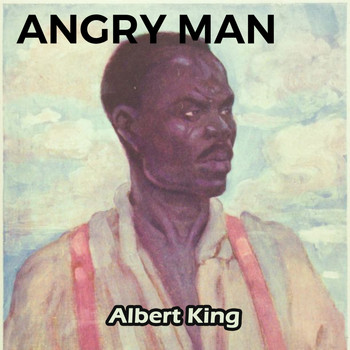 Albert King - Angry Man