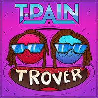 T-Pain - Trover Saves the Universe (Explicit)