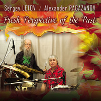 Sergey Letov &  Alexander Ragazanov - Fresh Perspective of the Past