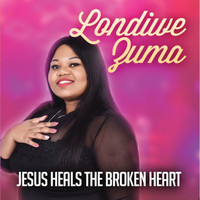 Londiwe Zuma - Jesus Heals The Broken Heart