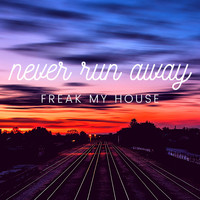 Freak My House - Never Run Away