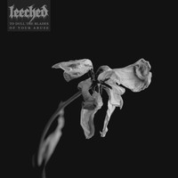 Leeched - To Dull the Blades of Your Abuse (Explicit)