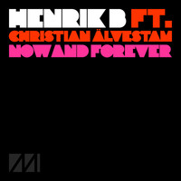 Henrik B - Now And Forever (feat. Christian Älvestam)