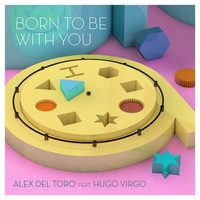 Alex del Toro - Born To Be With You (feat. Hugo Virgo)