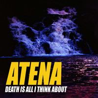 Atena - Death is All I Think About (Explicit)