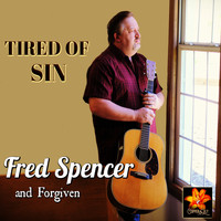 Fred Spencer and Forgiven - Tired of Sin