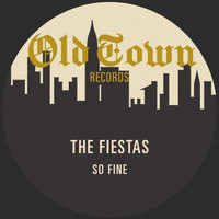 The Fiestas - So Fine: The Classic Old Town Recordings