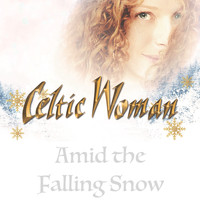 Celtic Woman - Amid the Falling Snow